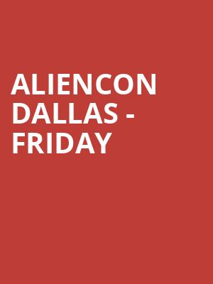 AlienCon Dallas - Friday at Kay Bailey Hutchison Convention Center
