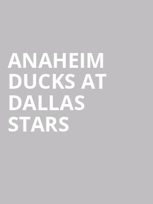 Anaheim Ducks at Dallas Stars at American Airlines Center