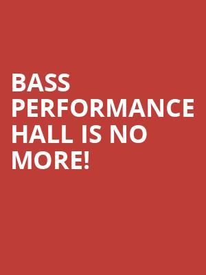 Bass Performance Hall is no more