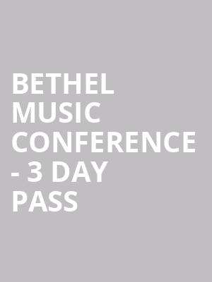 Bethel Music Conference - 3 Day Pass at Verizon Theatre