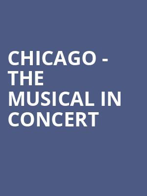Chicago - The Musical in Concert at Meyerson Symphony Center