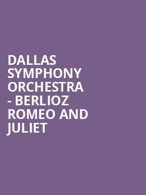 Dallas Symphony Orchestra - Berlioz Romeo and Juliet at Meyerson Symphony Center