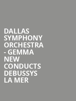 Dallas Symphony Orchestra - Gemma New Conducts Debussys La Mer at Meyerson Symphony Center