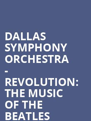 Dallas Symphony Orchestra - Revolution: The Music of The Beatles at Meyerson Symphony Center