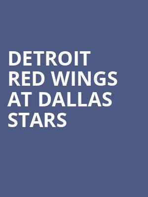 Detroit Red Wings at Dallas Stars at American Airlines Center