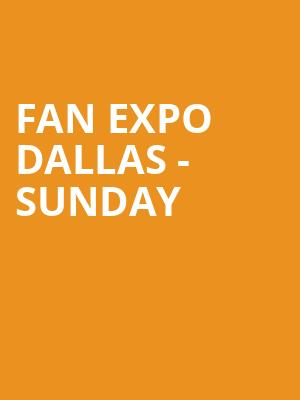 Fan Expo Dallas - Sunday at Kay Bailey Hutchison Convention Center
