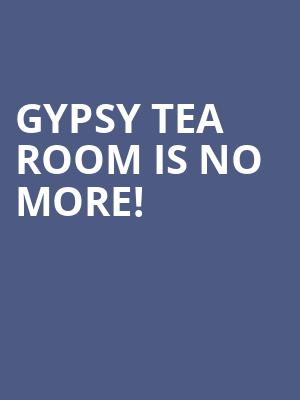 Gypsy Tea Room is no more