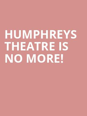 Humphreys Theatre is no more