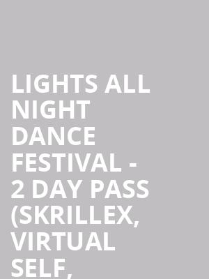 Lights All Night Dance Festival - 2 Day Pass (Skrillex, Virtual Self, Bassnectar, Louis the Child) (18+ Event) at Dallas Market Hall