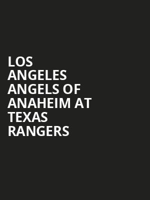 Los Angeles Angels of Anaheim at Texas Rangers at Globe Life Field