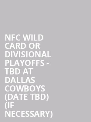 NFC Wild Card or Divisional Playoffs - TBD at Dallas Cowboys (Date TBD) (If Necessary) at AT&T Stadium