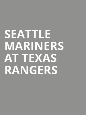 Seattle Mariners at Texas Rangers at Globe Life Field
