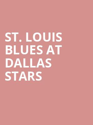 St. Louis Blues at Dallas Stars at American Airlines Center