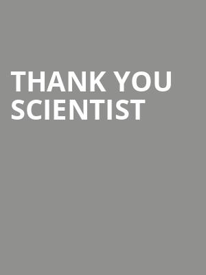 Thank You Scientist at Three Links