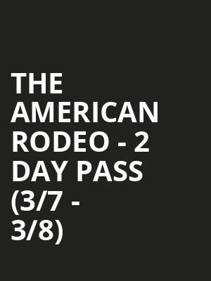 The American Rodeo - 2 Day Pass (3/7 - 3/8) at AT&T Stadium