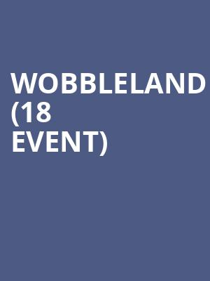 Wobbleland (18+ Event) at Canton Hall