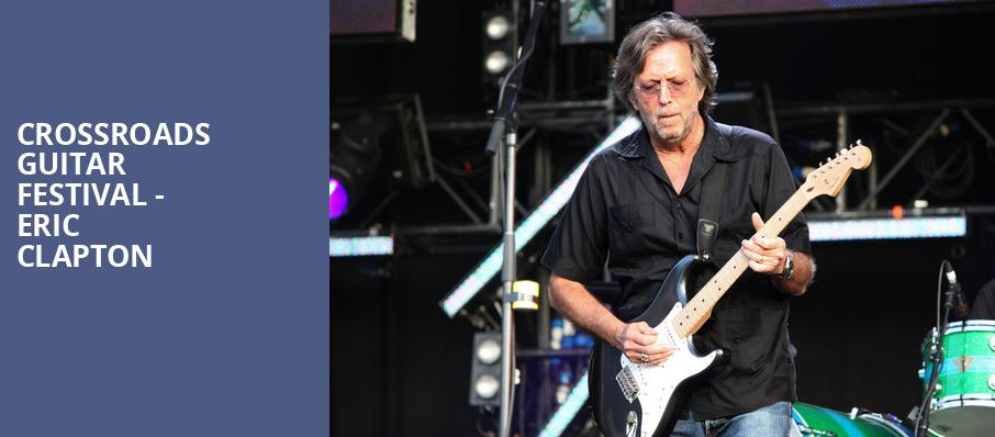 Crossroads Guitar Festival Eric Clapton, American Airlines Center, Dallas