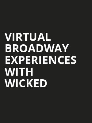 Virtual Broadway Experiences with WICKED, Virtual Experiences for Dallas, Dallas