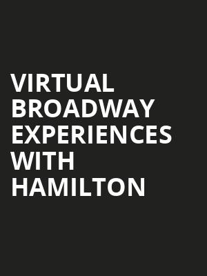 Virtual Broadway Experiences with HAMILTON, Virtual Experiences for Dallas, Dallas