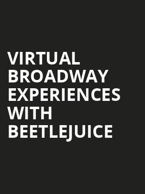 Virtual Broadway Experiences with BEETLEJUICE, Virtual Experiences for Dallas, Dallas