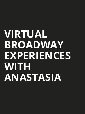 Virtual Broadway Experiences with ANASTASIA, Virtual Experiences for Dallas, Dallas
